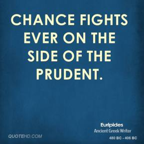 Chance fights ever on the side of the prudent.