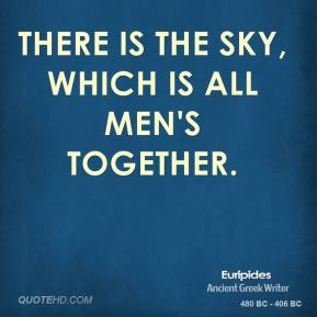 There is the sky, which is all men's together.