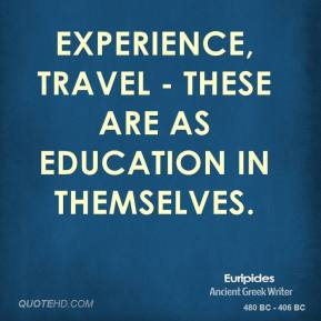 Experience, travel - these are as education in themselves.