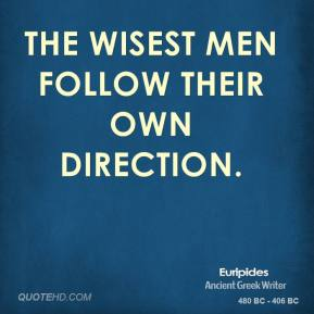 The wisest men follow their own direction.