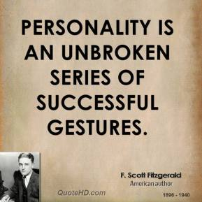Personality is an unbroken series of successful gestures.