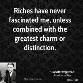 Riches have never fascinated me, unless combined with the greatest charm or distinction.