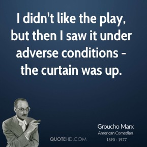 I didn't like the play, but then I saw it under adverse conditions - the curtain was up.