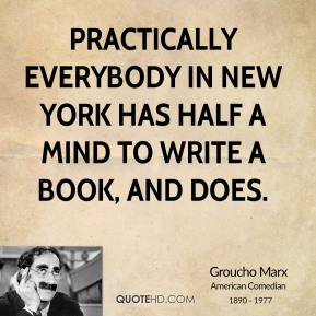 Practically everybody in New York has half a mind to write a book, and does.