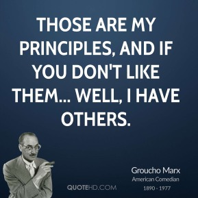 Those are my principles, and if you don't like them... well, I have others.