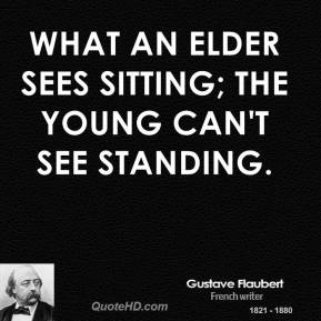 What an elder sees sitting; the young can't see standing.