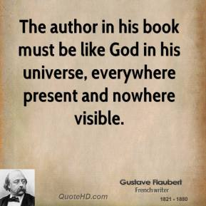 The author in his book must be like God in his universe, everywhere present and nowhere visible.