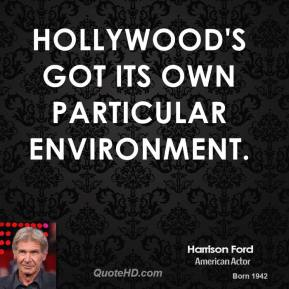 Hollywood's got its own particular environment.