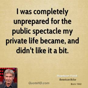 I was completely unprepared for the public spectacle my private life became, and didn't like it a bit.