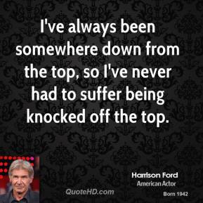 I've always been somewhere down from the top, so I've never had to suffer being knocked off the top.