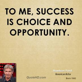 Harrison Ford - To me, success is choice and opportunity.