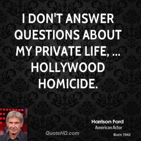 Harrison Ford - I don't answer questions about my private life, ... Hollywood Homicide.