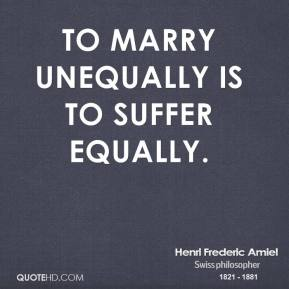 To marry unequally is to suffer equally.