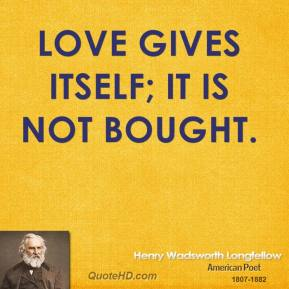 Love gives itself; it is not bought.