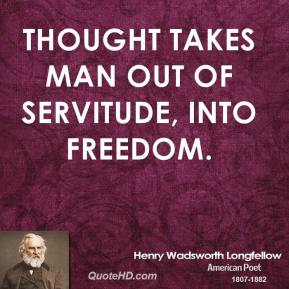 Thought takes man out of servitude, into freedom.
