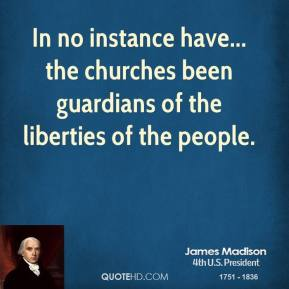 In no instance have... the churches been guardians of the liberties of the people.
