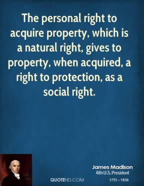 The personal right to acquire property, which is a natural right, gives to property, when acquired, a right to protection, as a social right.