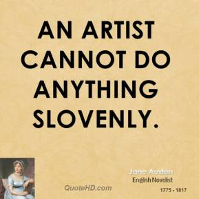 An artist cannot do anything slovenly.