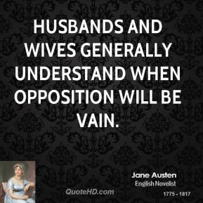 Jane Austen - Husbands and wives generally understand when opposition will be vain.