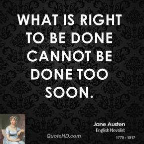 What is right to be done cannot be done too soon.