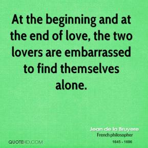 At the beginning and at the end of love, the two lovers are embarrassed to find themselves alone.