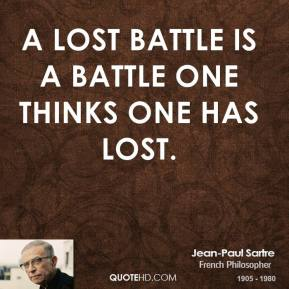A lost battle is a battle one thinks one has lost.