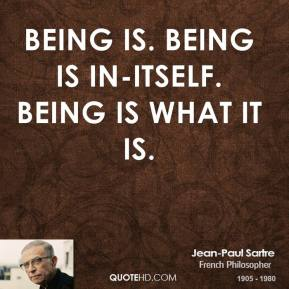 Being is. Being is in-itself. Being is what it is.