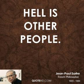 Hell is other people.