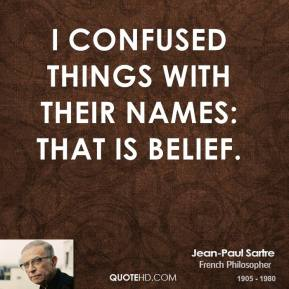 I confused things with their names: that is belief.