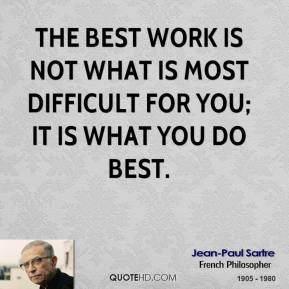 The best work is not what is most difficult for you; it is what you do best.