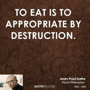 To eat is to appropriate by destruction.