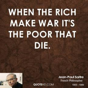 When the rich make war it's the poor that die.