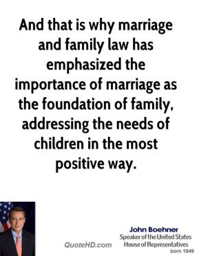And that is why marriage and family law has emphasized the importance of marriage as the foundation of family, addressing the needs of children in the most positive way.