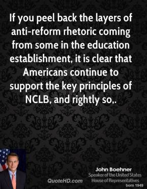 If you peel back the layers of anti-reform rhetoric coming from some in the education establishment, it is clear that Americans continue to support the key principles of NCLB, and rightly so.