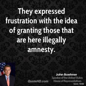 They expressed frustration with the idea of granting those that are here illegally amnesty.
