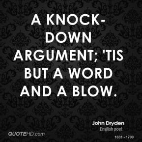 A knock-down argument; 'tis but a word and a blow.