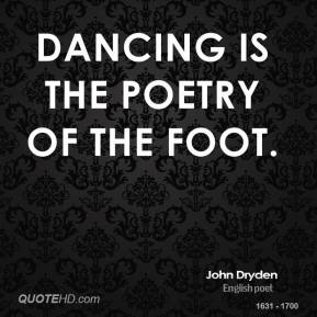 Dancing is the poetry of the foot.
