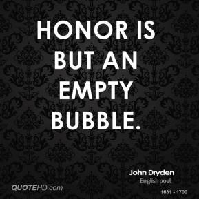 Honor is but an empty bubble.