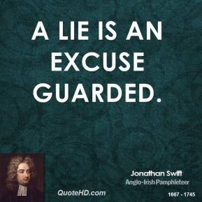 Jonathan Swift  - A lie is an excuse guarded.