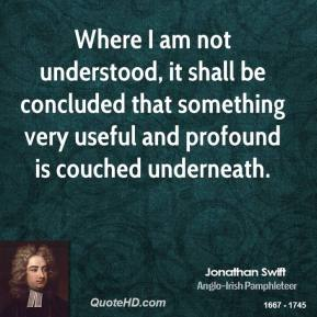 Where I am not understood, it shall be concluded that something very useful and profound is couched underneath.