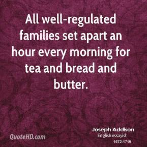 All well-regulated families set apart an hour every morning for tea and bread and butter.