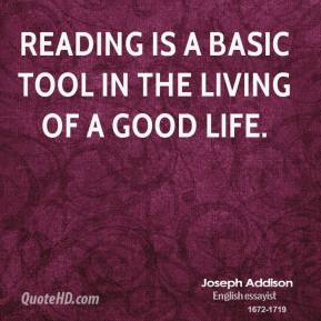 Joseph Addison - Reading is a basic tool in the living of a good life.