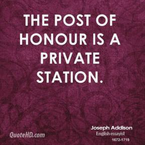 Joseph Addison - The post of honour is a private station.