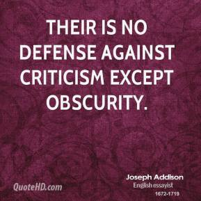Their is no defense against criticism except obscurity.