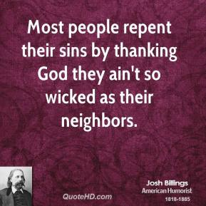 Most people repent their sins by thanking God they ain't so wicked as their neighbors.