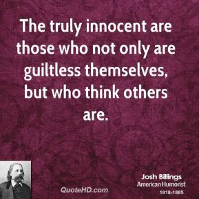The truly innocent are those who not only are guiltless themselves, but who think others are.