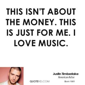 This isn't about the money. This is just for me. I love music.