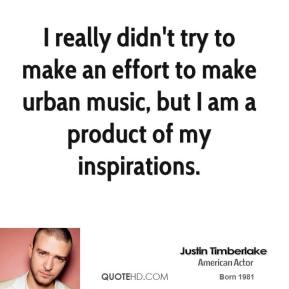 I really didn't try to make an effort to make urban music, but I am a product of my inspirations.