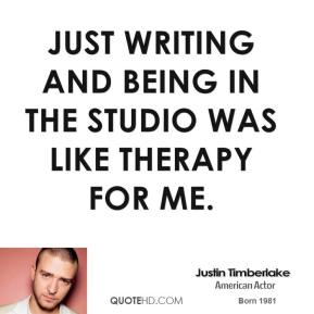 Just writing and being in the studio was like therapy for me.