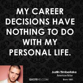 Justin Timberlake - My career decisions have nothing to do with my personal life.